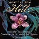 Vacations from Hell Audiobook by Libba Bray, Cassandra Clare, Claudia Gray, Maureen Johnson, Sarah Mlynowski Narrated by Tara Sands