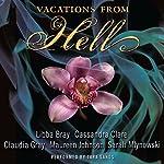 Vacations from Hell | Libba Bray,Cassandra Clare,Claudia Gray,Maureen Johnson,Sarah Mlynowski