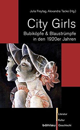 City Girls: Bubikopfe & Blaustrumpfe in Den 1920er Jahren (Literatur-Kultur-Geschlecht, Kleine Reihe) (German Edition)