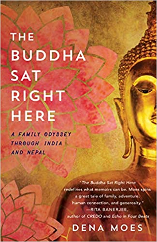 3f47eb036964c The Buddha Sat Right Here  A Family Odyssey Through India and Nepal  Dena  Moes  9781631525612  Amazon.com  Books