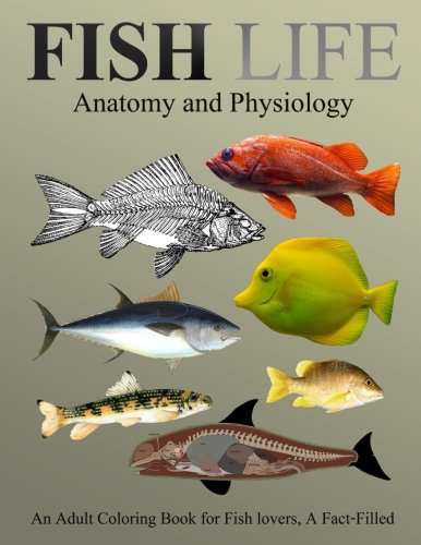 Fish Life Anatomy and Physiology Coloring Book: An Adult Coloring Book for Fish Lovers, a Fact-Filled