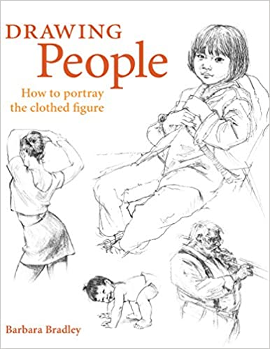 Drawing People How To Portray The Clothed Figure Barbara Bradley 9781581803594 Amazon Books