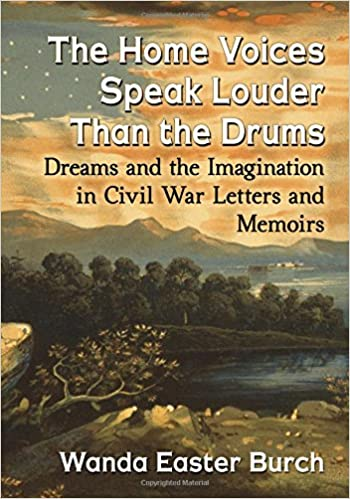 The Home Voices Speak Louder Than the Drums: Dreams and the Imagination in Civil War Letters and Memoirs