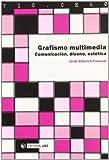 Grafismo multimedia/ Multimedia Graphic Design: Comunicacion, Diseno, Estetica/ Communication, Design and Esthetics (Tic . Cero) by Jordi Alberich Pascual (2007-06-30)