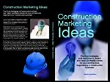 Construction Marketing Ideas: Practical strategies and resources to attract and retain clients for your architectural, engineering or construction business
