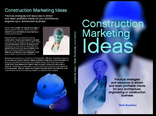 Download Construction Marketing Ideas: Practical strategies and resources to attract and retain clients for your architectural, engineering or construction business Pdf
