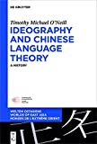 Ideography and Chinese Language Theory: A History (Welten Ostasiens - Worlds of East Asia - Mondes De Lextrême Orient)