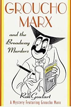 Groucho Marx and the Broadway Murders: A Mystery Featuring Groucho Marx (Mysteries Featuring Groucho Marx Book 4) by [Goulart, Ron]