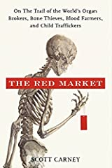 The Red Market: On the Trail of the World's Organ Brokers, Bone Theives, Blood Farmers, and Child Traffickers Hardcover