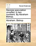 Georgia Speculation Unveiled; in Two Numbers by Abraham Bishop, Abraham Bishop, 1140672924