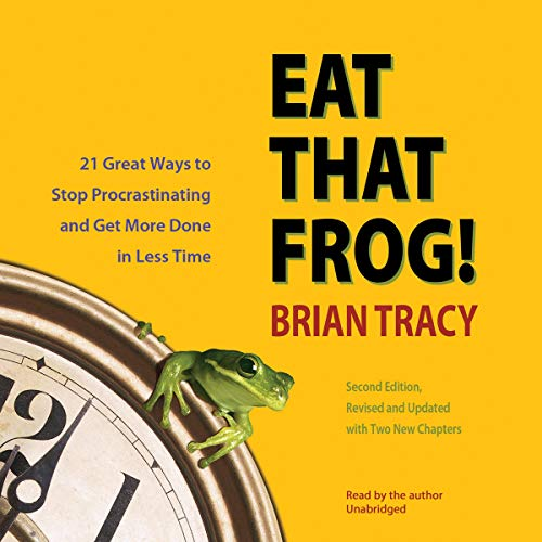 Eat That Frog! 21 Great Ways to Stop Procrastinating and Get More Done in Less Time ()
