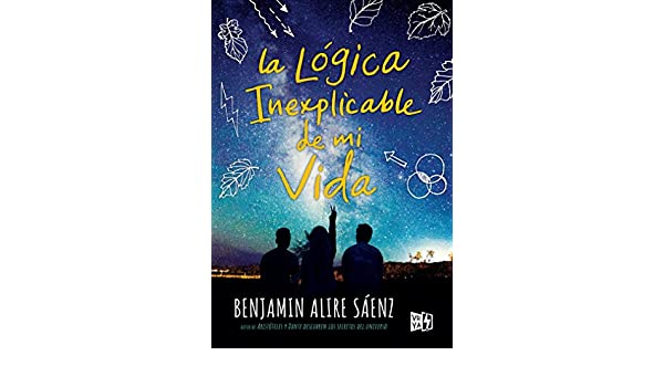 Amazon.com: La lógica inexplicable de mi vida (Spanish Edition) eBook: Benjamin Alire Sáez, VRYA: Kindle Store