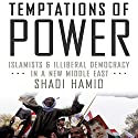 Temptations of Power: Islamists & Illiberal Democracy in a New Middle East Audiobook by Shadi Hamid Narrated by Peter Ganim
