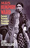 Mrs. Humphry Ward: Eminent Victorian, Pre-eminent Edwardian