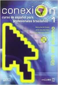 Conexión - Libro del Alumno - Vol. 1: Gemma Garrido Esteban, Javier
