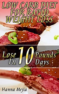 Low Carb Diet For Rapid Weight Loss: Lose 10 Pounds In 10 Days