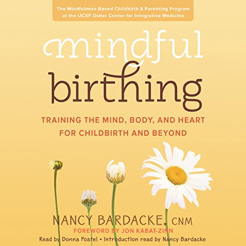 Mindful Birthing: Training the Mind, Body, and Heart for Childbirth and Beyond Audiobook [Free Download by Trial] thumbnail