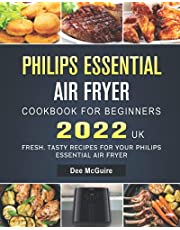 Philips Essential Air Fryer Cookbook For Beginners 2022 UK: Fresh, Tasty Recipes for Your Philips Essential Air Fryer