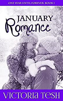 January Romance (One Year Until Forever Book 1) by [Tesh, Victoria]