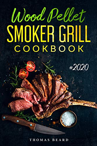 Wood Pellet Smoker Grill Cookbook: The Ultimate Wood Pellet Smoker and Grill Recipes and Techniques for Flavorful and Delicious Barbecue