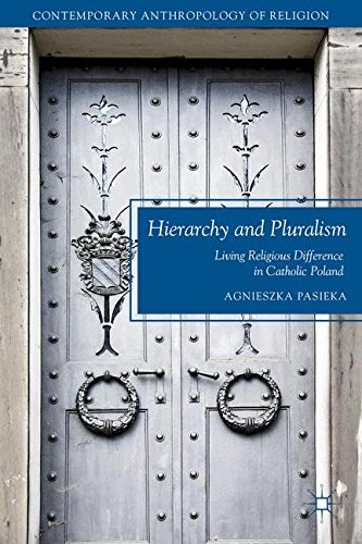 Download Hierarchy and Pluralism: Living Religious Difference in Catholic Poland (Contemporary Anthropology of Religion) PDF