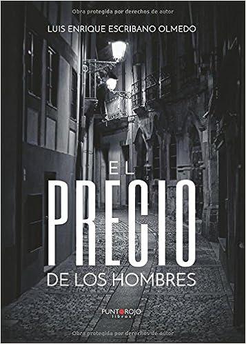 El precio de los hombres: Amazon.es: Luis enrique Escribano ...