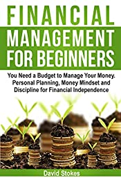 Financial Management for Beginners: You Need a Budget to Manage Your Money. Personal Planning, Money Mindset and Discipline for Financial Independence ... Budget (Personal Finances Book 1)