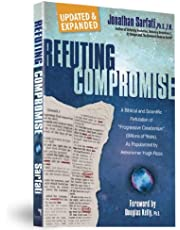Refuting Compromise: A Biblical and Scientific Refutation of ''Progressive Creationism'' (Billions of Years), as Popularized by Astronomer Hugh Ross