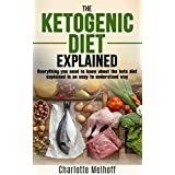 Die Ketogenic Diet Explained: Everything You Need To Know About The Ketogenic Diet Explained In An Easy To Understand Way (Weight loss, Reset Metabolism, Low Carb, High Fat, Body Cleanse)