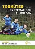 Torhüter systematisch ausbilden: Handbuch für alle Altersklassen