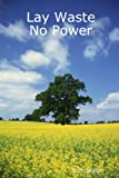 Lay Waste No Power, Tom Walsh, 0557218527