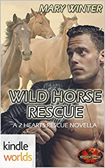Brotherhood Protectors: Wild Horse Rescue (Kindle Worlds Novella) (2 Hearts Rescue South) by [Winter, Mary]