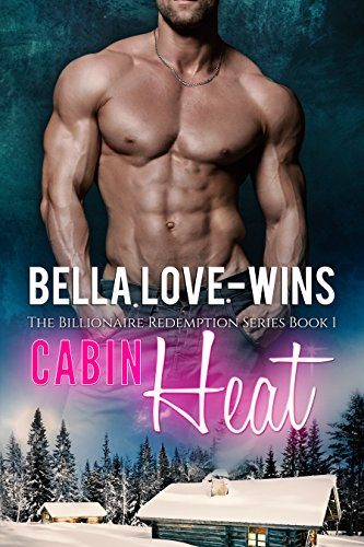Cabin Heat (The Billionaire Romance Redemption Series Book 1) by [Love-Wins, Bella]