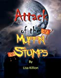 Attack of the Muffin Stumps, Lisa Killion, 144156277X