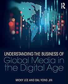 Understanding the business of global media in the digital age /