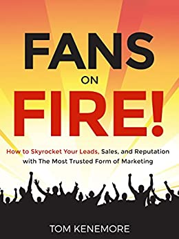 Google, Facebook & Yelp Online Review Marketing for Entrepreneurs & Business: Fans On Fire: How to Skyrocket Your Leads, Sales, and Reputation with The Most Trusted Form of Marketing by [Kenemore, Tom]