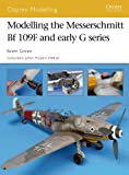 Modelling the Messerschmitt Bf 109F and early G series (Osprey Modelling Book 36)