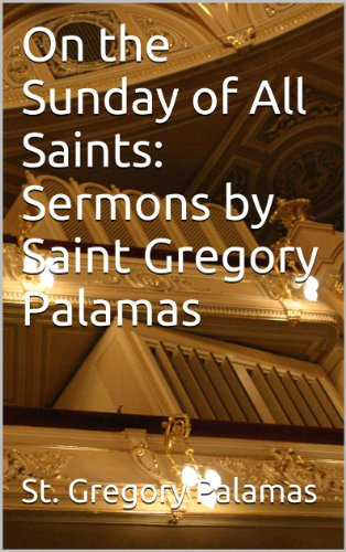 On the Sunday of All Saints: Sermons by Saint Gregory Palamas