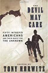 The Devil May Care: 50 Intrepid Americans and Their Quest for the Unknown Hardcover