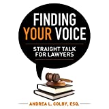 FINDING YOUR VOICE: STRAIGHT TALK FOR LAWYERS