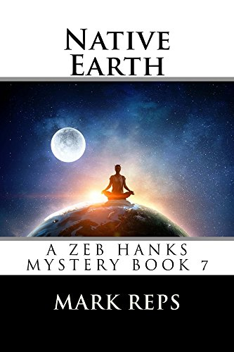NATIVE EARTH (ZEB HANKS: Small Town Sheriff Big Time Trouble Book 7)