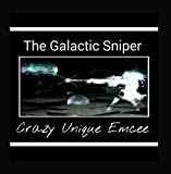The Galactic Sniper by Crazy Unique Emcee