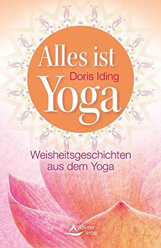 Alles ist Yoga: Weisheitsgeschichten aus dem Yoga