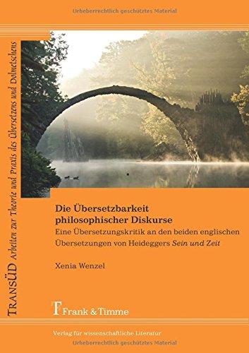 Die Übersetzbarkeit philosophischer Diskurse: Eine Übersetzungskritik an den beiden englischen Übersetzungen von Heideggers