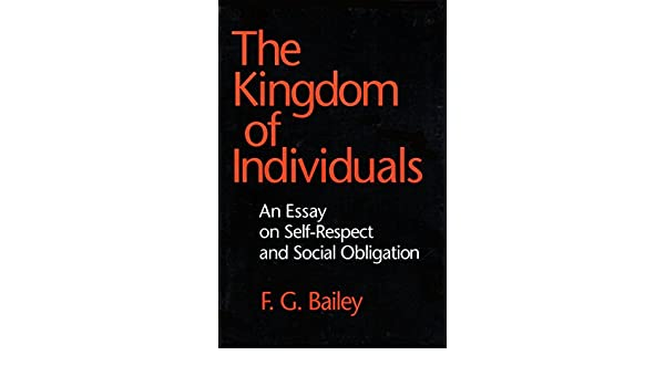 The Kingdom Of Individuals An Essay On Selfrespect And Social  The Kingdom Of Individuals An Essay On Selfrespect And Social Obligation  Cornell Paperbacks Fg Bailey  Amazoncom Books Thesis For Argumentative Essay Examples also The Thesis Statement Of An Essay Must Be  Bullying Essay Thesis