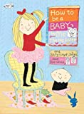 img - for How to Be a Baby . . . by Me, the Big Sister (How To Series) book / textbook / text book