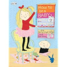 How to Be a Baby . . . by Me, the Big Sister