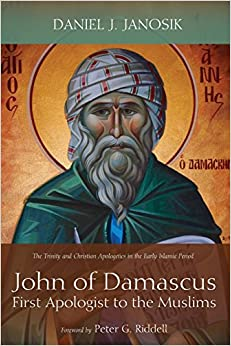 Book John of Damascus, First Apologist to the Muslims: The Trinity and Christian Apologetics in the Early Islamic Period