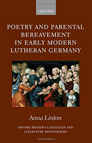 Poetry and Parental Bereavement in Early Modern Lutheran Germany (Oxford Modern Languages and Literature Monographs) by Oxford University Press