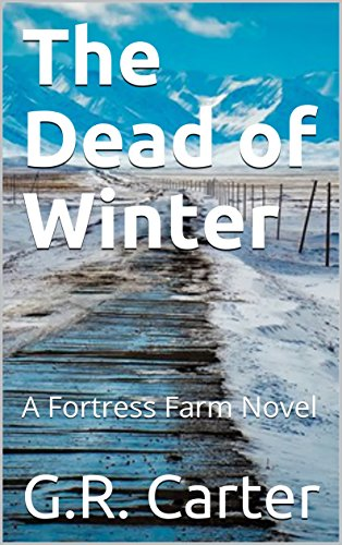 The Dead of Winter: A Fortress Farm Novel by [Carter, G.R.]